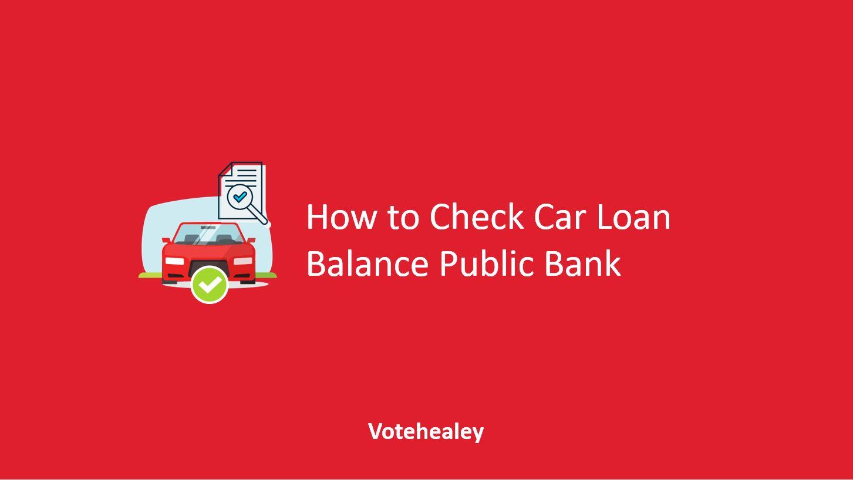 How to Check Car Loan Balance Public Bank