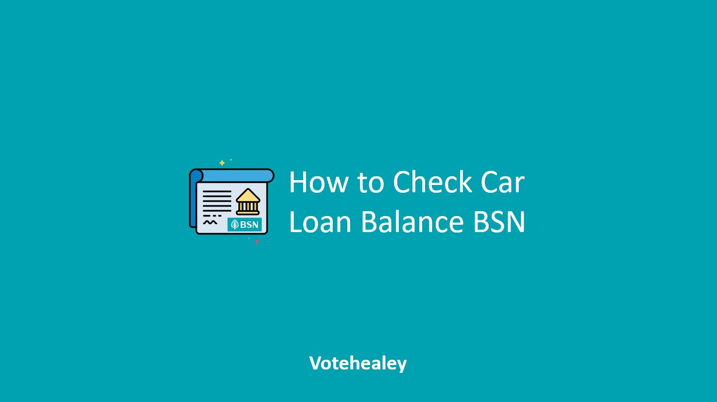 How to Check Car Loan Balance BSN