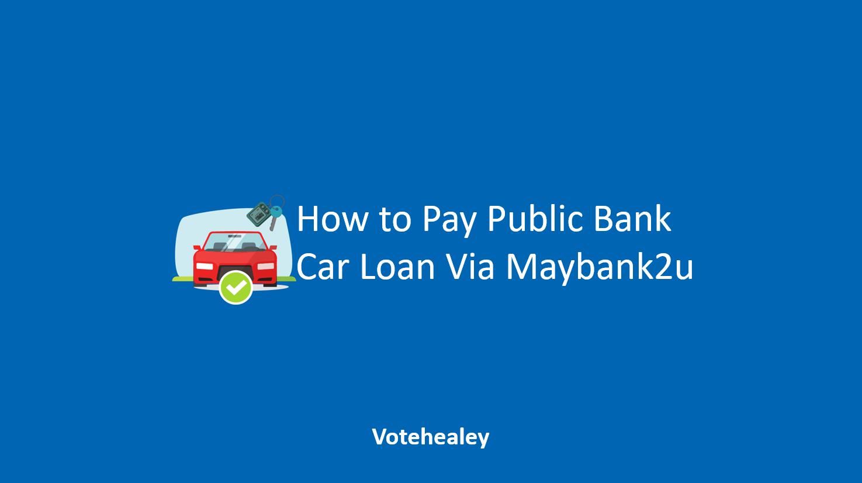 How to Pay Public Bank Car Loan Via Maybank2u